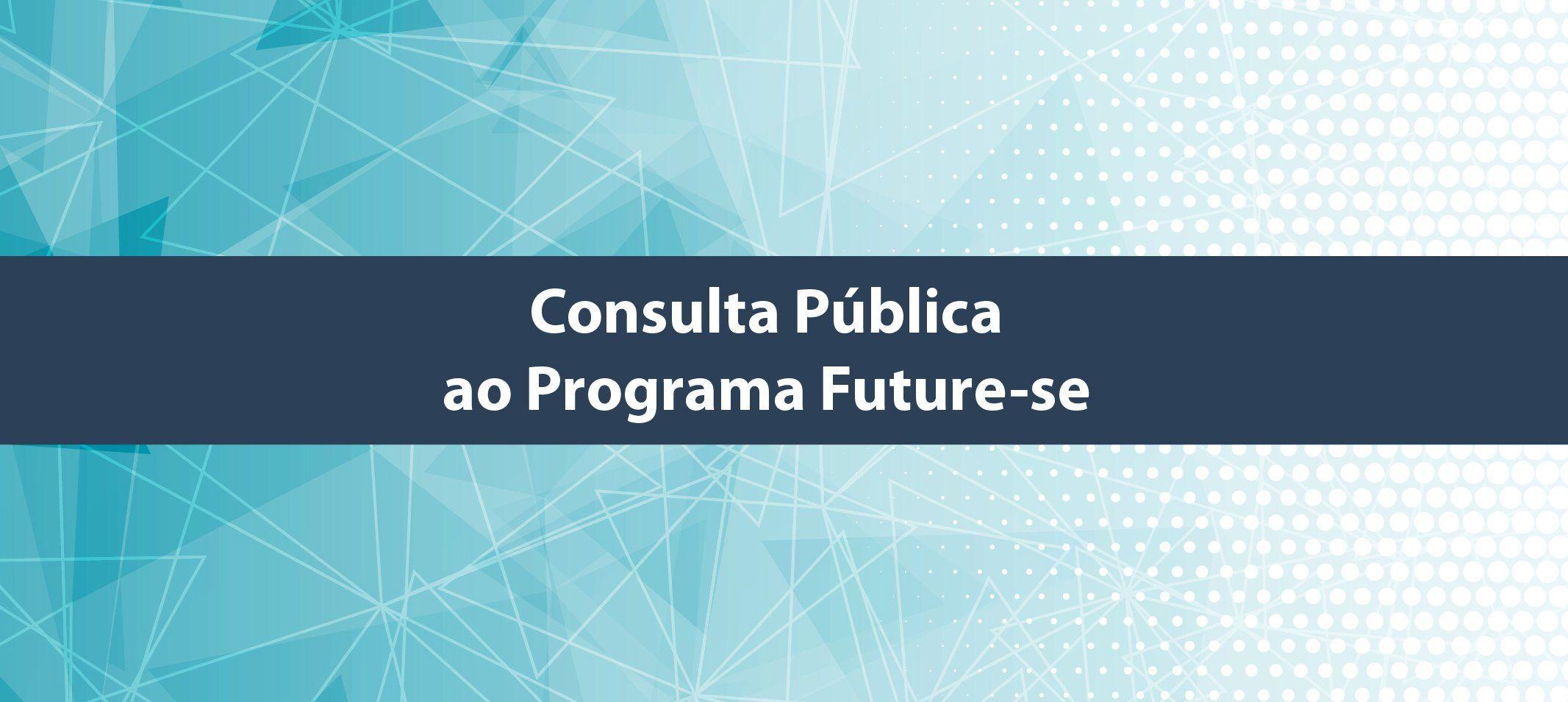 Instituições Federais de Ensino Superior têm até dia 7 de agosto para encaminhar considerações acerca do Programa Future-se