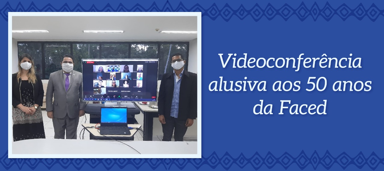 Apostando na proximidade virtual para driblar o distanciamento social imposto pela Covid-19, Faced comemora 50 anos com videoconferência