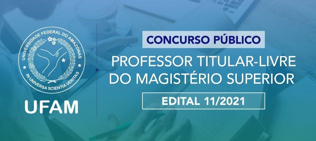 Ufam divulga edital 11/2021 para provimento de Cargo Isolado de Professor Titular-Livre do Magistério Superior